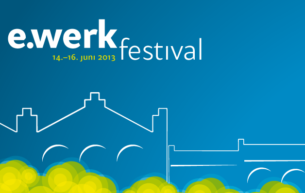 14. Juni 2013 | Eröffnungskonzert des e.werk festivals